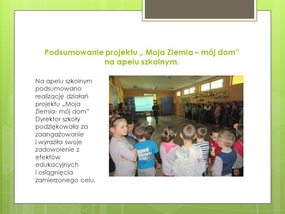 """Podsumowanie projektu """" Moja Ziemia – mój dom"""" na apelu szkolnym. Na apelu szkolnym podsumowano realizację działań projektu """"Moja Ziemia- mój dom"""" Dyr"""