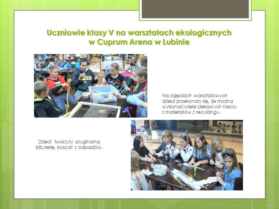 Uczniowie klasy V na warsztatach ekologicznych w Cuprum Arena w Lubinie Na zajęciach warsztatowych dzieci przekonały się, że można wykonać wiele cieka