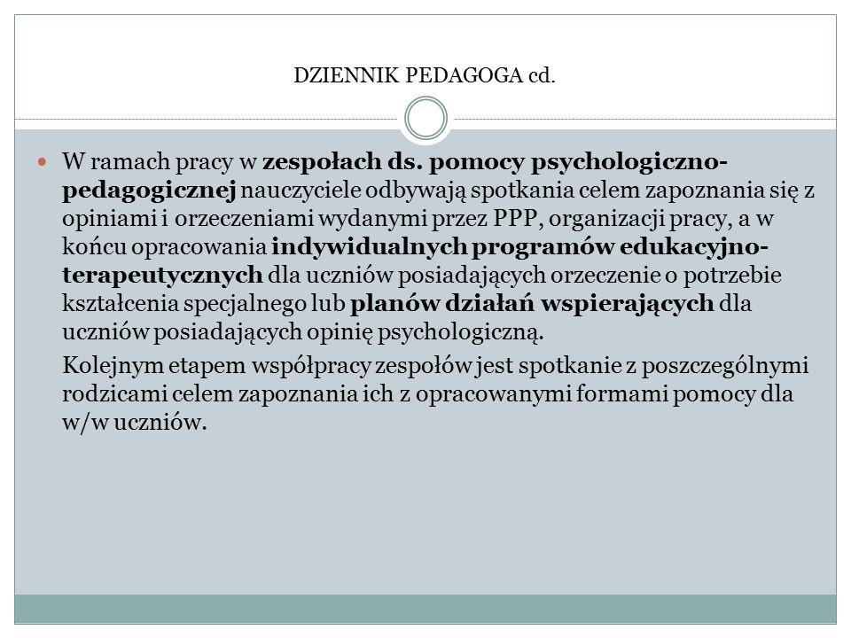 DZIENNIK PEDAGOGA cd. W ramach pracy w zespołach ds. pomocy psychologiczno- pedagogicznej nauczyciele odbywają spotkania celem zapoznania się z opinia