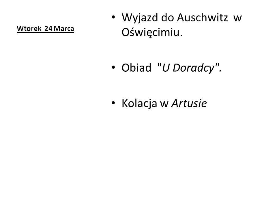 Wtorek 24 Marca Wyjazd do Auschwitz w Oświęcimiu. Obiad U Doradcy . Kolacja w Artusie