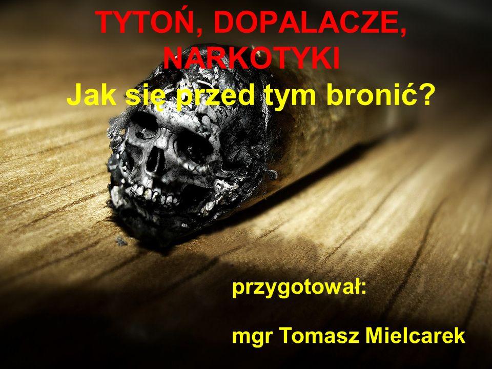 TYTOŃ, DOPALACZE, NARKOTYKI Jak się przed tym bronić? przygotował: mgr Tomasz Mielcarek