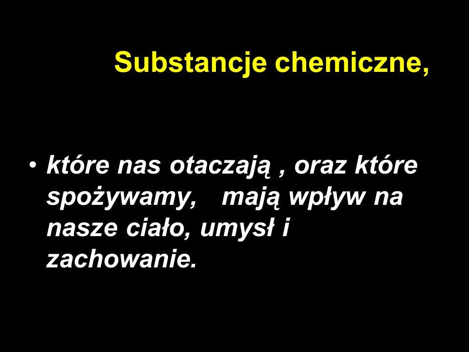 Substancje chemiczne, które nas otaczają, oraz które spożywamy, mają wpływ na nasze ciało, umysł i zachowanie.