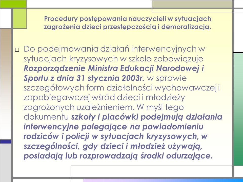 Procedury postępowania nauczycieli w sytuacjach zagrożenia dzieci przestępczością i demoralizacją. □Do podejmowania działań interwencyjnych w sytuacja