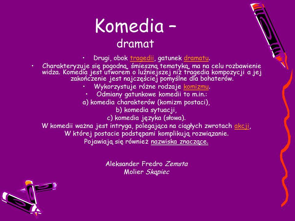 Komedia – dramat Drugi, obok tragedii, gatunek dramatu.tragediidramatu Charakteryzuje się pogodną, śmieszną tematyką, ma na celu rozbawienie widza.