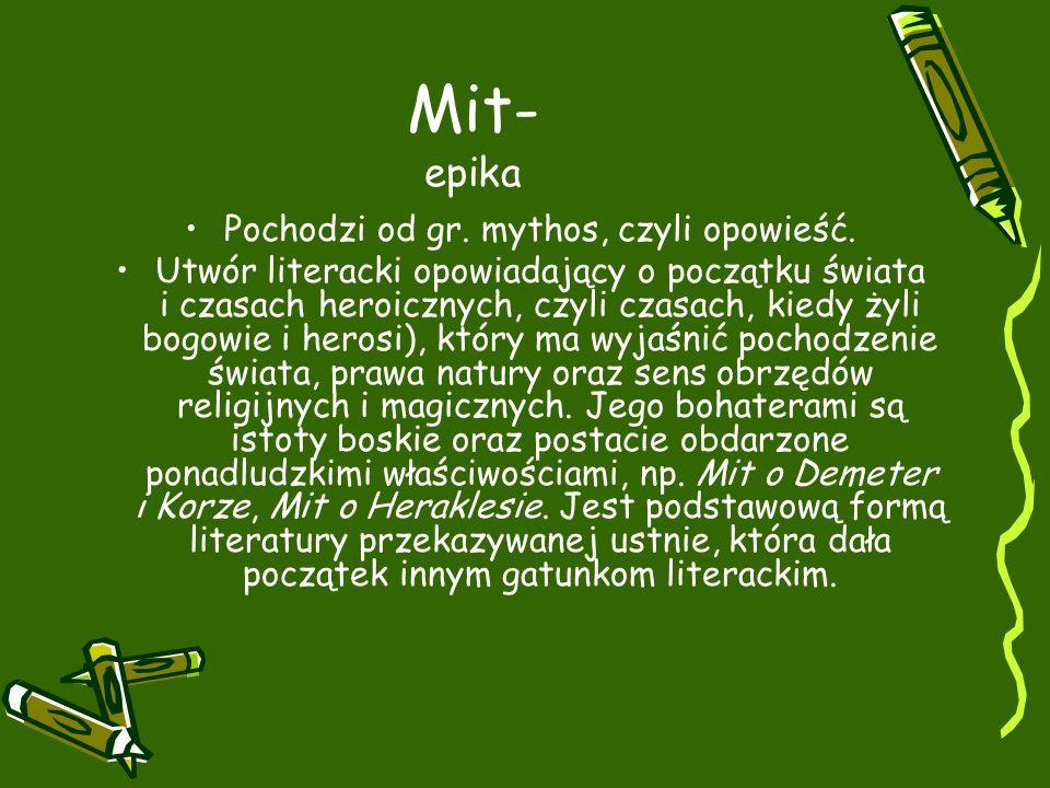 Mit- epika Pochodzi od gr.mythos, czyli opowieść.