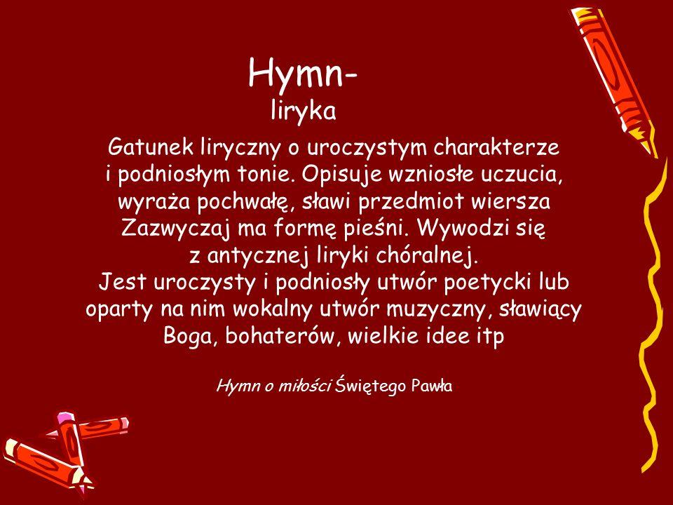 Hymn- liryka Gatunek liryczny o uroczystym charakterze i podniosłym tonie.