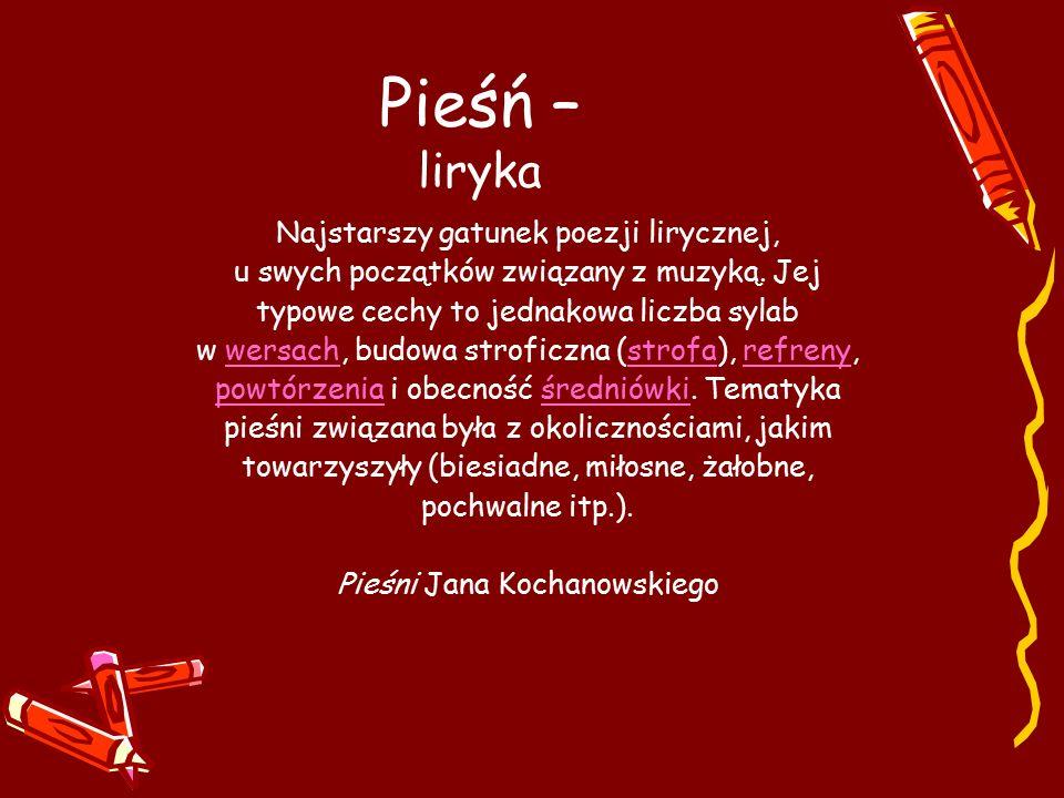Pieśń – liryka Najstarszy gatunek poezji lirycznej, u swych początków związany z muzyką.