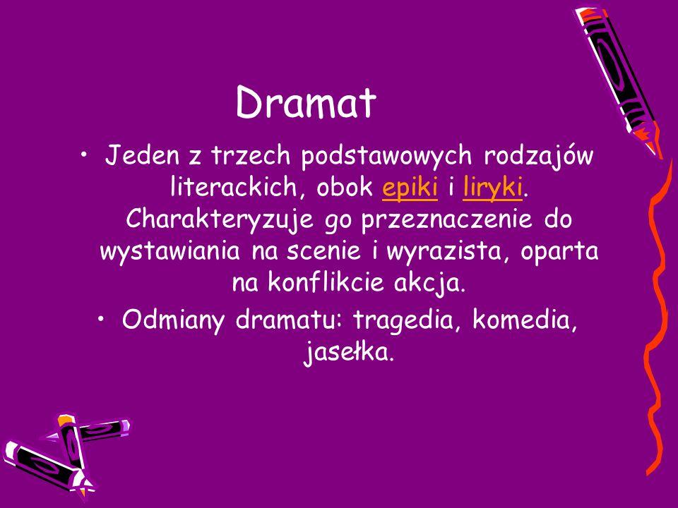 Dramat Jeden z trzech podstawowych rodzajów literackich, obok epiki i liryki.