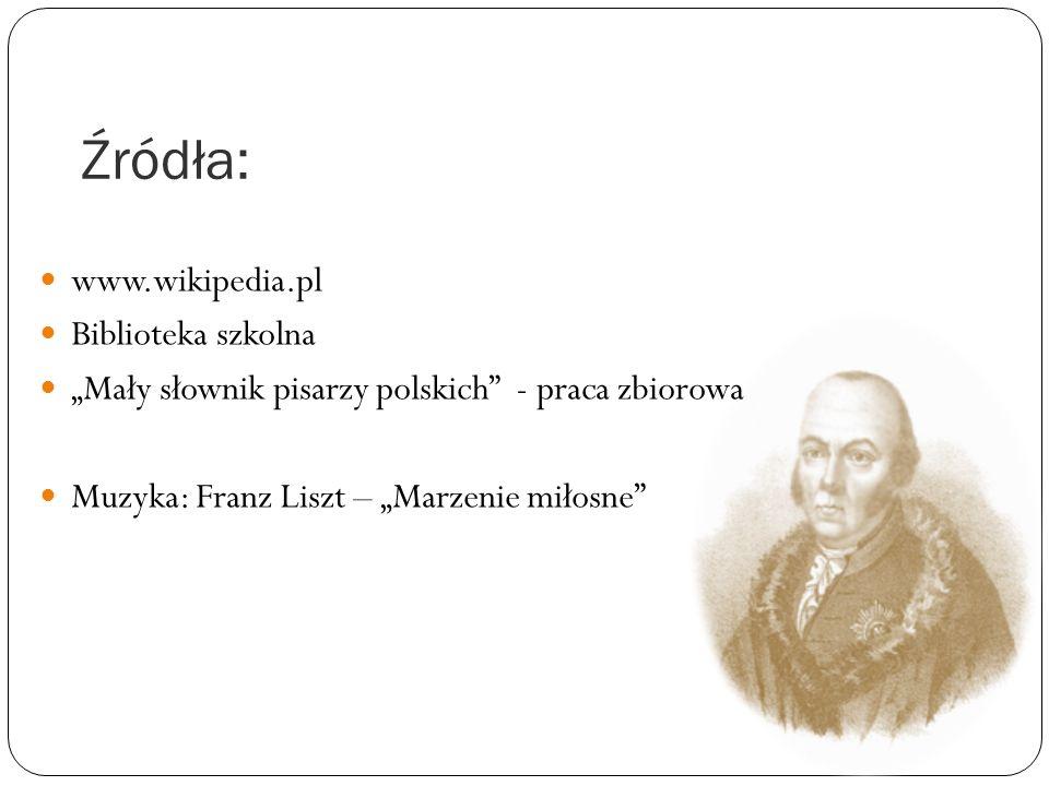 """Źródła: www.wikipedia.pl Biblioteka szkolna """"Mały słownik pisarzy polskich"""" - praca zbiorowa Muzyka: Franz Liszt – """"Marzenie miłosne"""""""