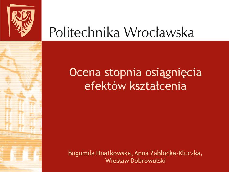 Ocena stopnia osiągnięcia efektów kształcenia Bogumiła Hnatkowska, Anna Zabłocka-Kluczka, Wiesław Dobrowolski