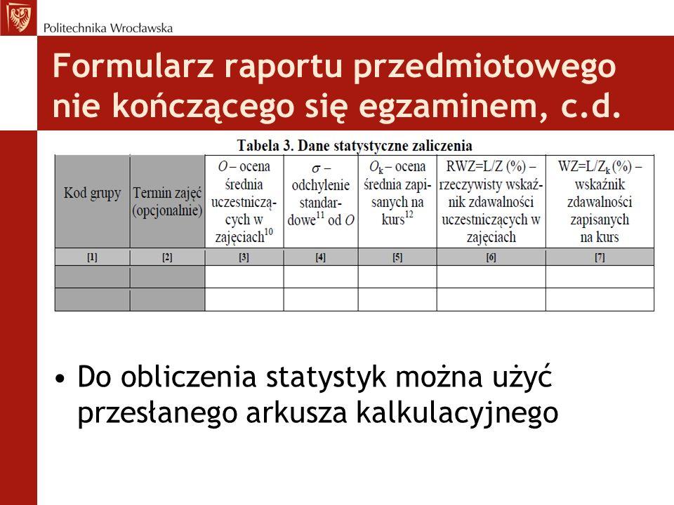 Formularz raportu przedmiotowego nie kończącego się egzaminem, c.d. Do obliczenia statystyk można użyć przesłanego arkusza kalkulacyjnego