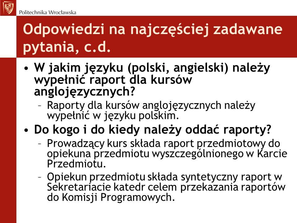 Odpowiedzi na najczęściej zadawane pytania, c.d. W jakim języku (polski, angielski) należy wypełnić raport dla kursów anglojęzycznych? –Raporty dla ku