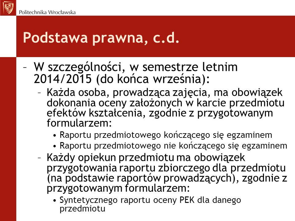 Podstawa prawna, c.d. –W szczególności, w semestrze letnim 2014/2015 (do końca września): –Każda osoba, prowadząca zajęcia, ma obowiązek dokonania oce