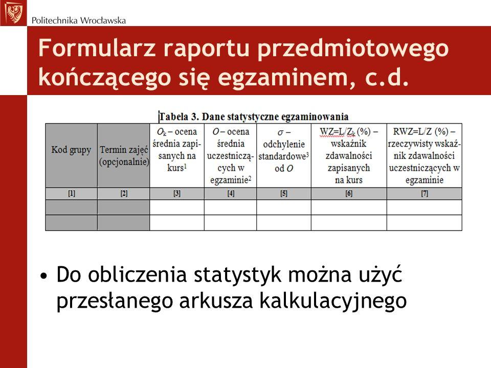 Formularz raportu przedmiotowego kończącego się egzaminem, c.d. Do obliczenia statystyk można użyć przesłanego arkusza kalkulacyjnego