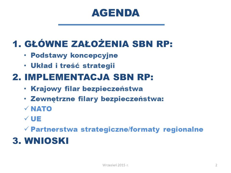 AGENDA 1.GŁÓWNE ZAŁOŻENIA SBN RP: Podstawy koncepcyjne Układ i treść strategii 2.