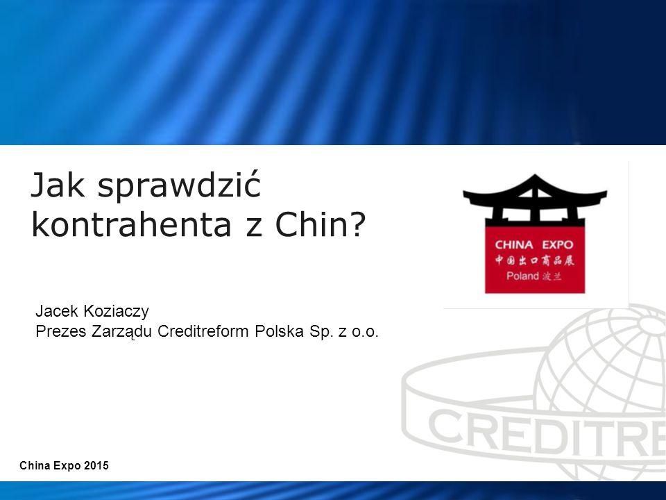 Jak sprawdzić kontrahenta z Chin? China Expo 2015 Jacek Koziaczy Prezes Zarządu Creditreform Polska Sp. z o.o.