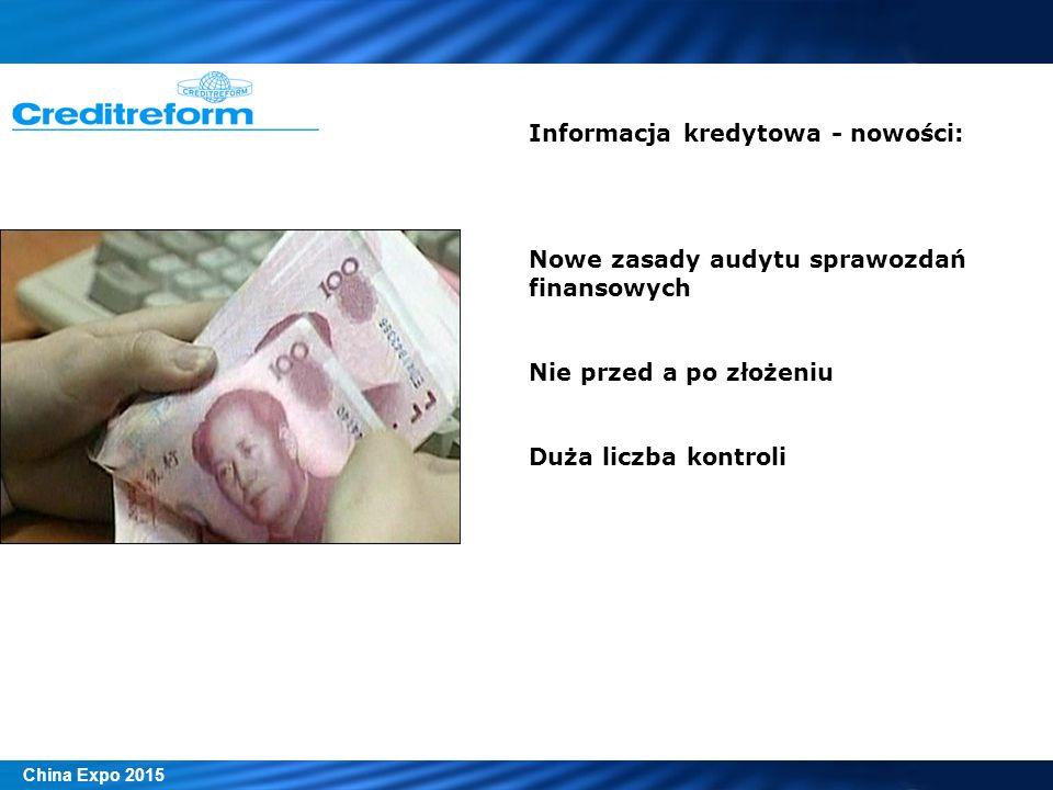 Informacja kredytowa - nowości: Nowe zasady audytu sprawozdań finansowych Nie przed a po złożeniu Duża liczba kontroli China Expo 2015