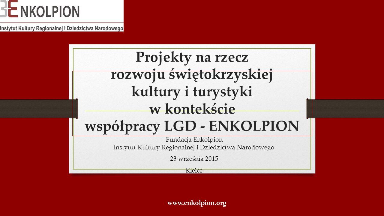 Projekty na rzecz rozwoju świętokrzyskiej kultury i turystyki w kontekście współpracy LGD - ENKOLPION Fundacja Enkolpion Instytut Kultury Regionalnej