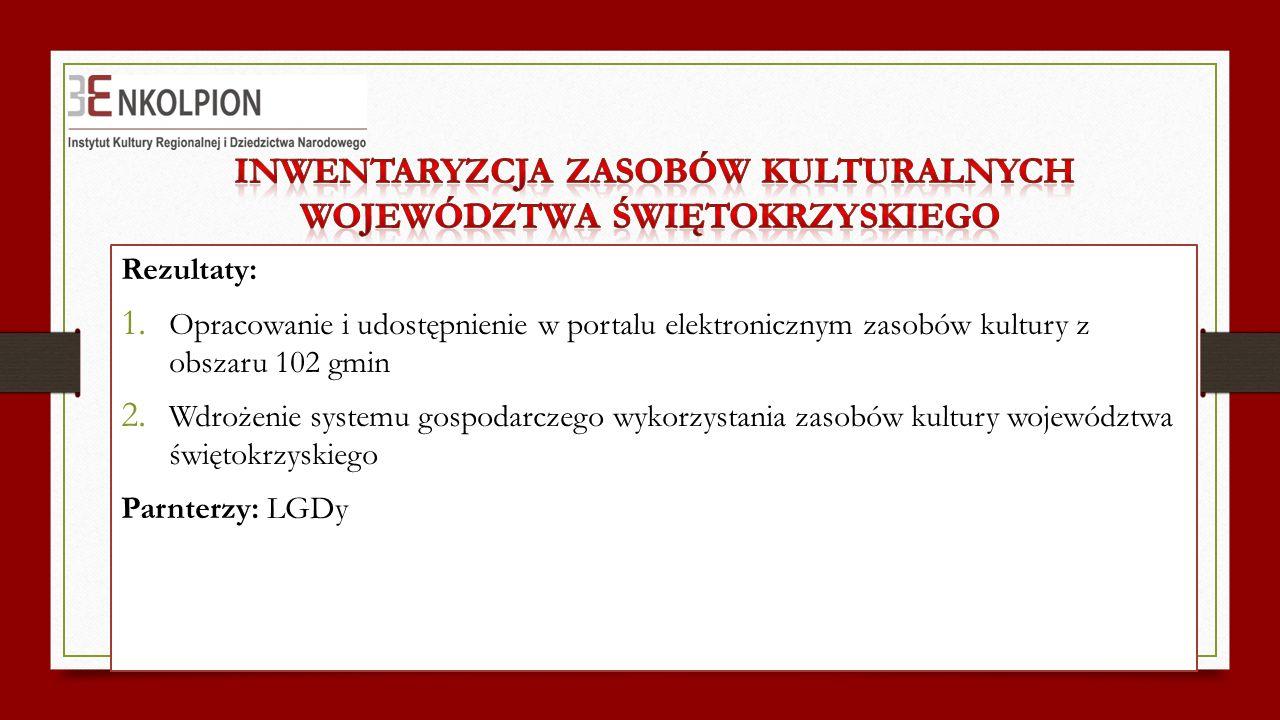 Rezultaty: 1. Opracowanie i udostępnienie w portalu elektronicznym zasobów kultury z obszaru 102 gmin 2. Wdrożenie systemu gospodarczego wykorzystania