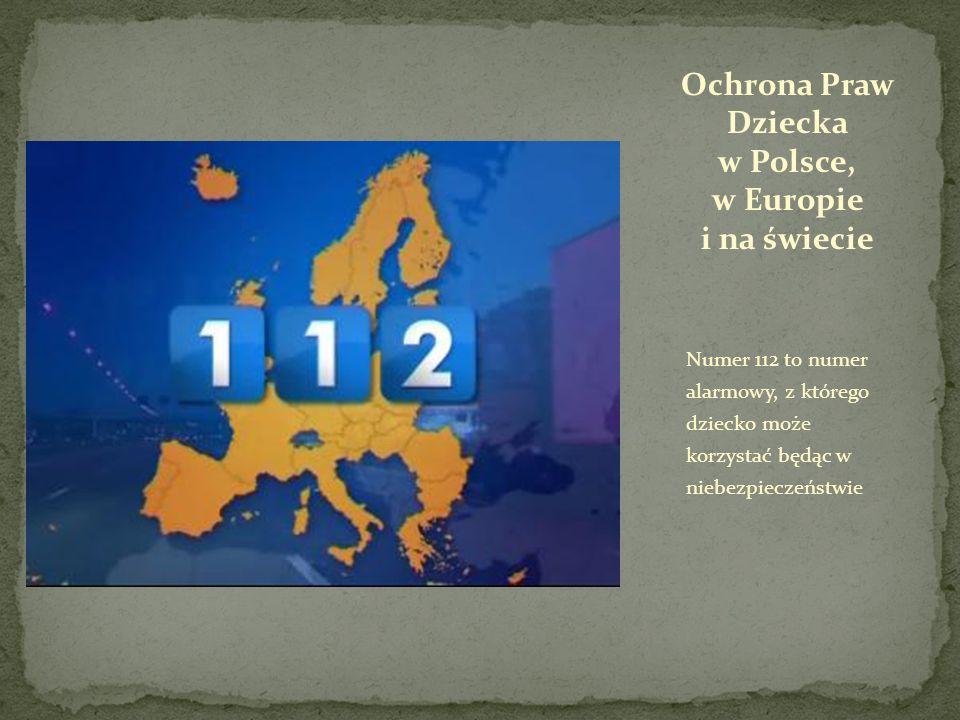 Numer 112 to numer alarmowy, z którego dziecko może korzystać będąc w niebezpieczeństwie Ochrona Praw Dziecka w Polsce, w Europie i na świecie