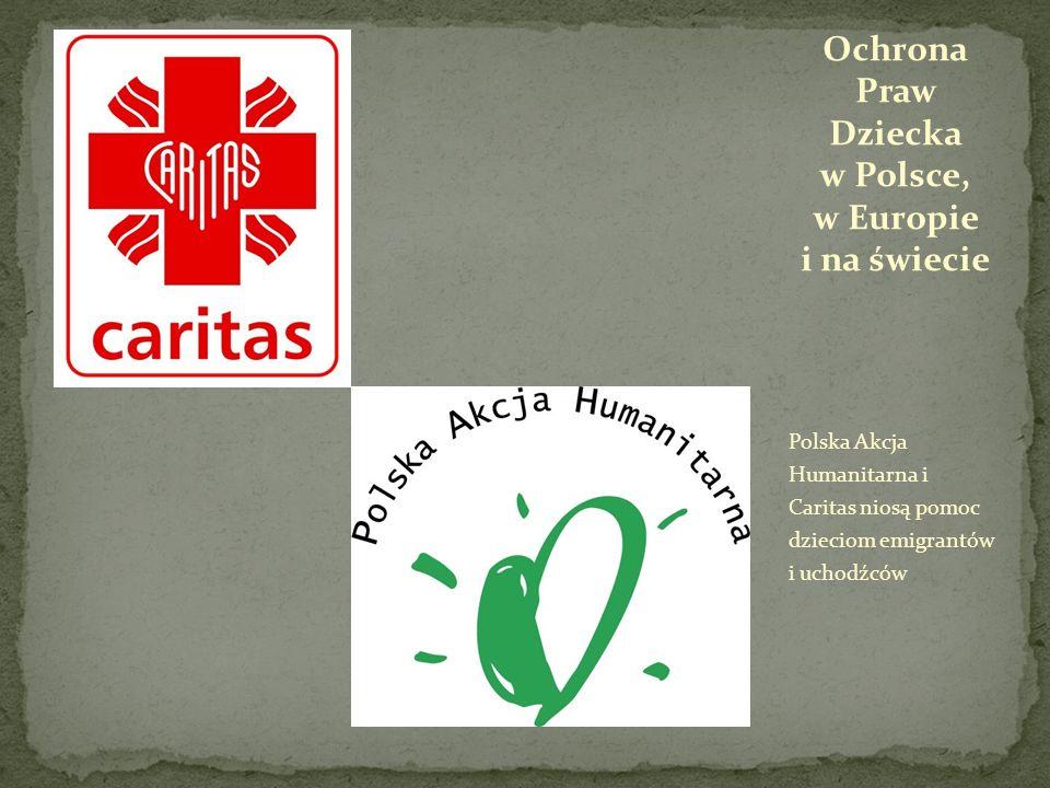 Polska Akcja Humanitarna i Caritas niosą pomoc dzieciom emigrantów i uchodźców Ochrona Praw Dziecka w Polsce, w Europie i na świecie