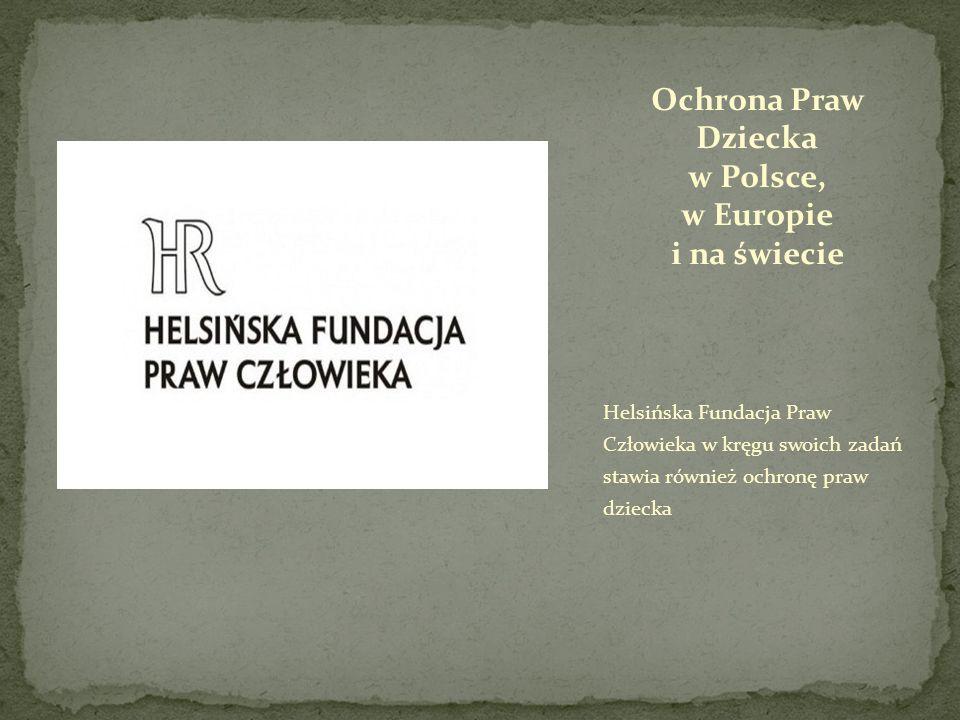 Helsińska Fundacja Praw Człowieka w kręgu swoich zadań stawia również ochronę praw dziecka Ochrona Praw Dziecka w Polsce, w Europie i na świecie