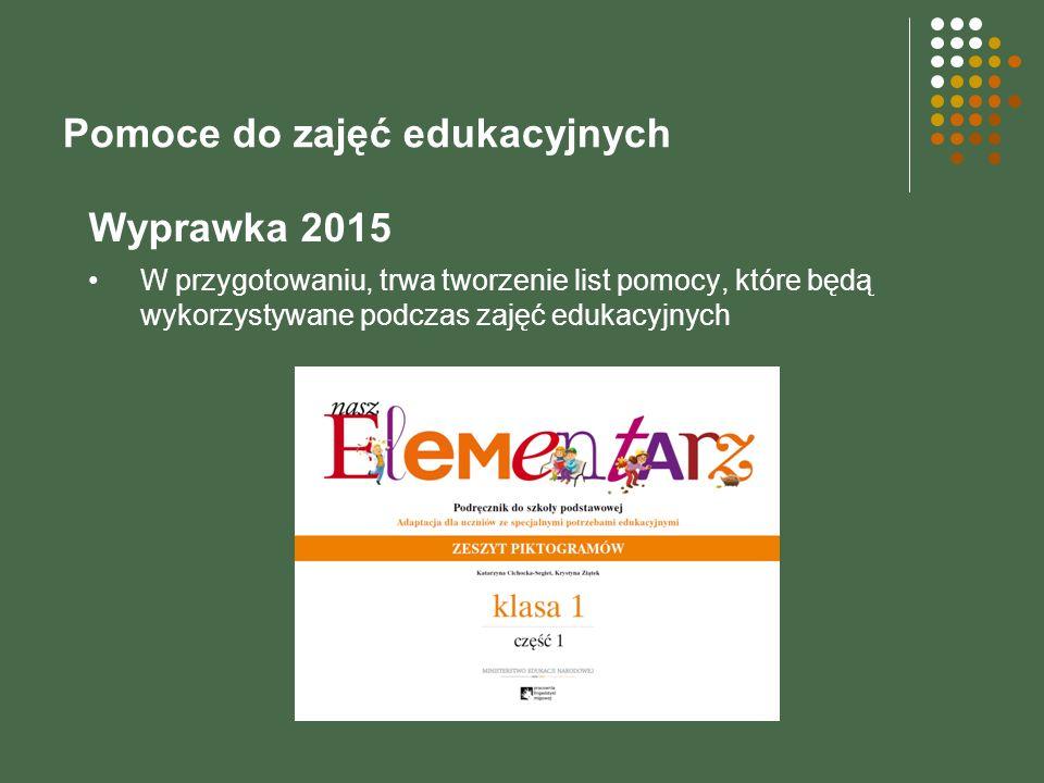 Pomoce do zajęć edukacyjnych Wyprawka 2015 W przygotowaniu, trwa tworzenie list pomocy, które będą wykorzystywane podczas zajęć edukacyjnych
