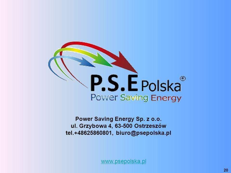 www.psepolska.pl 20 Power Saving Energy Sp. z o.o. ul. Grzybowa 4, 63-500 Ostrzeszów tel.+48625860801, biuro@psepolska.pl