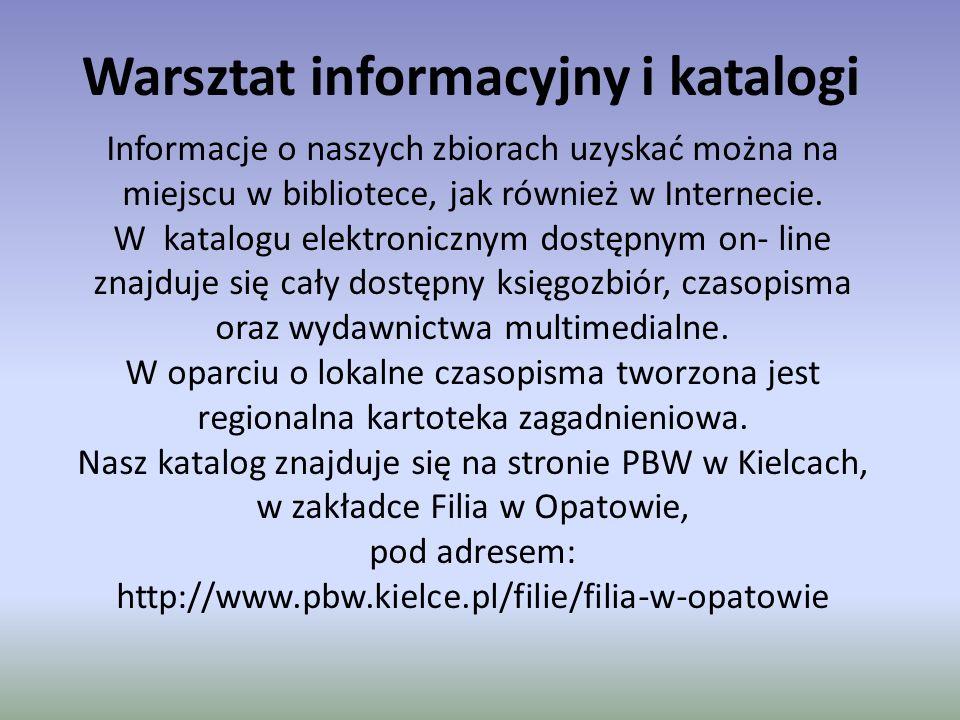 Warsztat informacyjny i katalogi Informacje o naszych zbiorach uzyskać można na miejscu w bibliotece, jak również w Internecie. W katalogu elektronicz