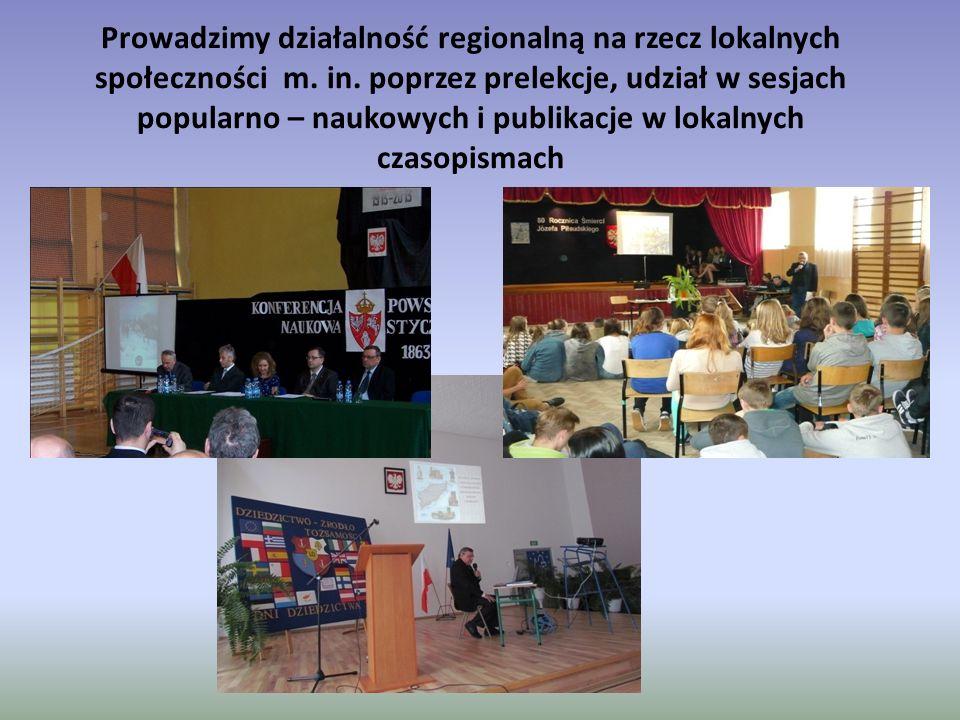 Prowadzimy działalność regionalną na rzecz lokalnych społeczności m. in. poprzez prelekcje, udział w sesjach popularno – naukowych i publikacje w loka