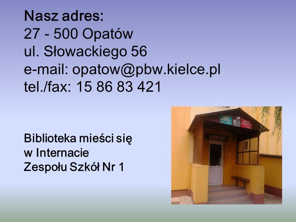 Nasz adres: 27 - 500 Opatów ul. Słowackiego 56 e-mail: opatow@pbw.kielce.pl tel./fax: 15 86 83 421 Biblioteka mieści się w Internacie Zespołu Szkół Nr