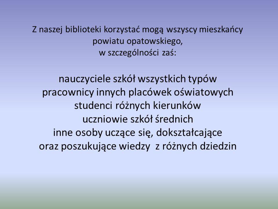 Z naszej biblioteki korzystać mogą wszyscy mieszkańcy powiatu opatowskiego, w szczególności zaś: nauczyciele szkół wszystkich typów pracownicy innych placówek oświatowych studenci różnych kierunków uczniowie szkół średnich inne osoby uczące się, dokształcające oraz poszukujące wiedzy z różnych dziedzin