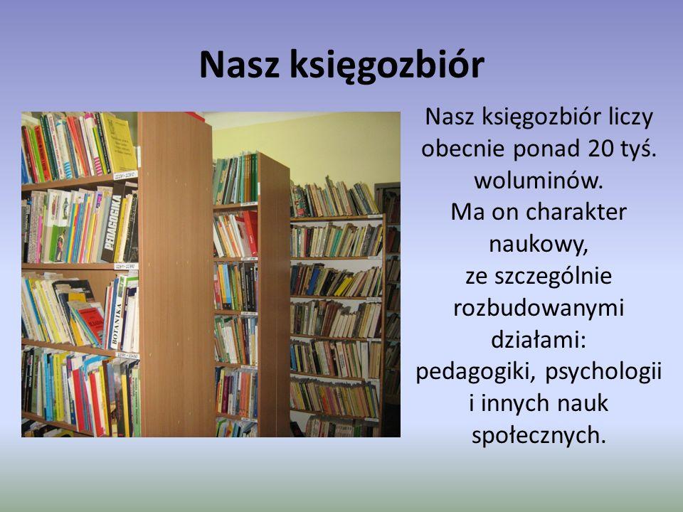 Nasz księgozbiór Nasz księgozbiór liczy obecnie ponad 20 tyś. woluminów. Ma on charakter naukowy, ze szczególnie rozbudowanymi działami: pedagogiki, p