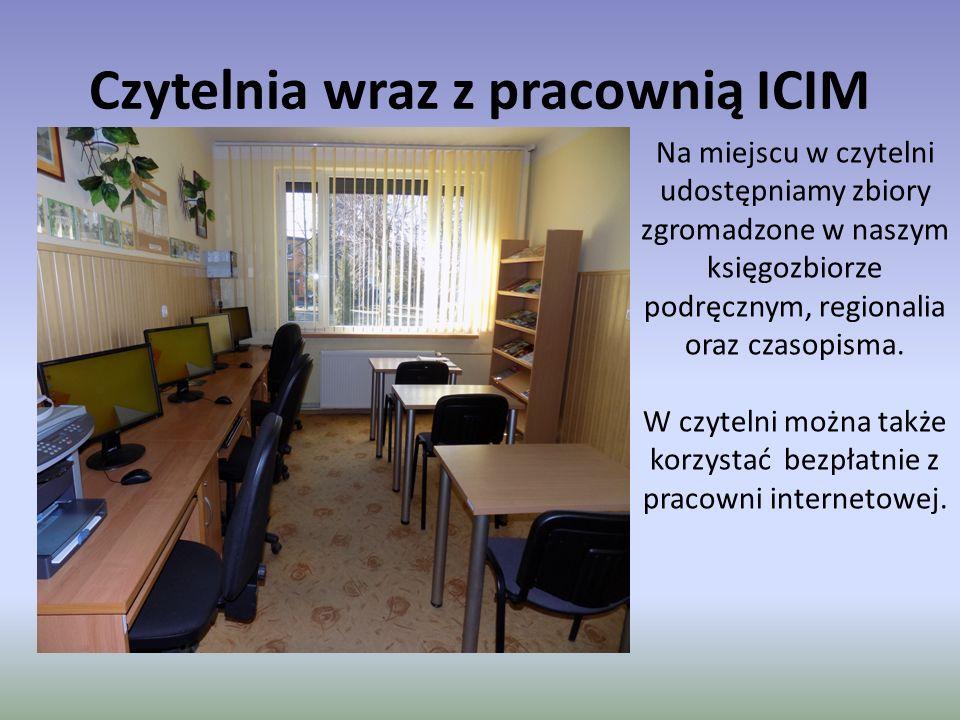 Czytelnia wraz z pracownią ICIM Na miejscu w czytelni udostępniamy zbiory zgromadzone w naszym księgozbiorze podręcznym, regionalia oraz czasopisma.