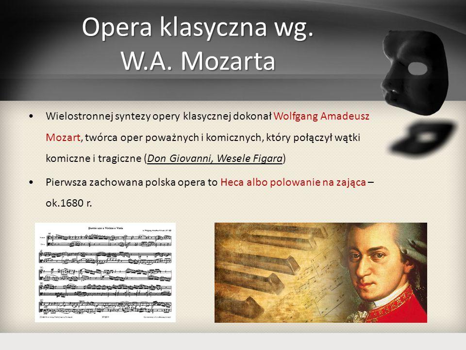 Opera klasyczna wg. W.A. Mozarta Wielostronnej syntezy opery klasycznej dokonał Wolfgang Amadeusz Mozart, twórca oper poważnych i komicznych, który po