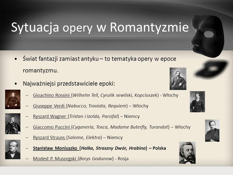 Sytuacja opery w Romantyzmie Świat fantazji zamiast antyku – to tematyka opery w epoce romantyzmu. Najważniejsi przedstawiciele epoki: –Gioachino Ross