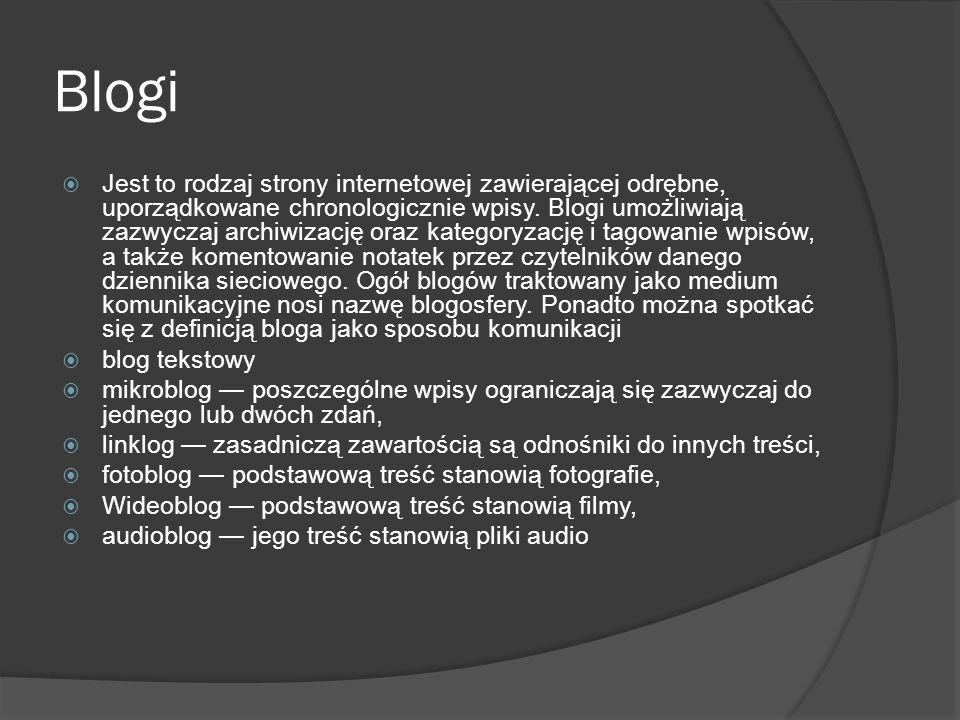 Blogi  Jest to rodzaj strony internetowej zawierającej odrębne, uporządkowane chronologicznie wpisy.