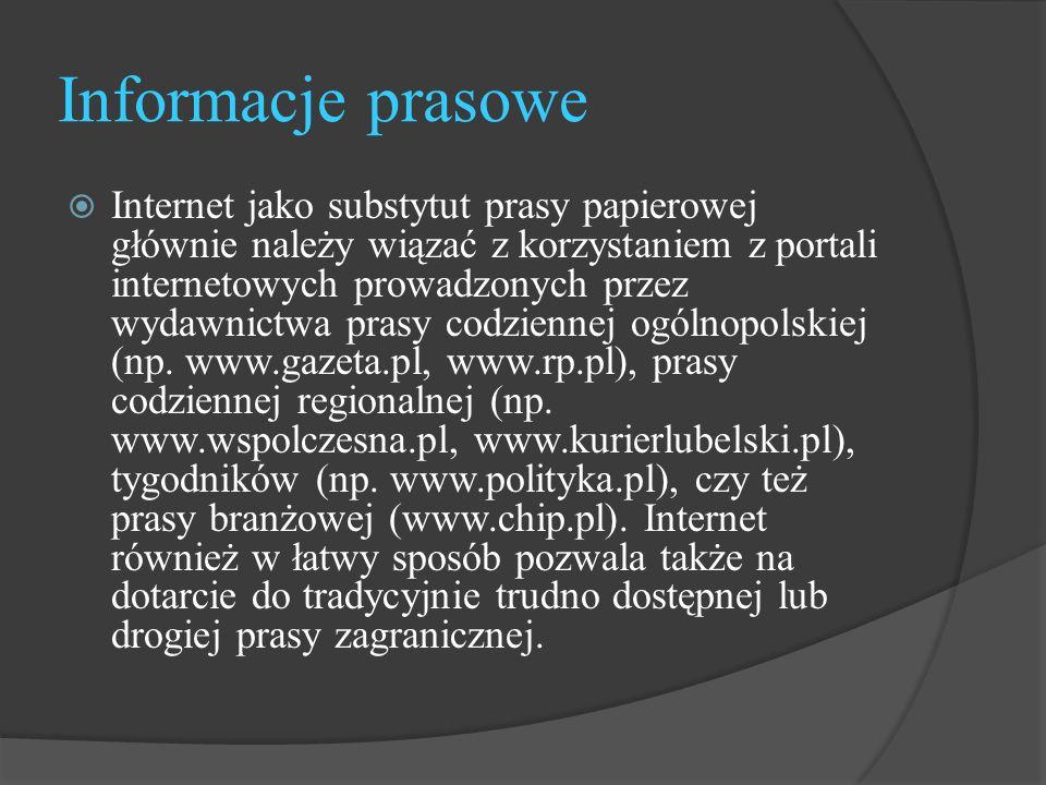 Informacje prasowe  Internet jako substytut prasy papierowej głównie należy wiązać z korzystaniem z portali internetowych prowadzonych przez wydawnictwa prasy codziennej ogólnopolskiej (np.