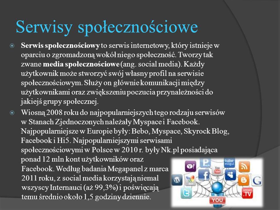 Serwisy społecznościowe  Serwis społecznościowy to serwis internetowy, który istnieje w oparciu o zgromadzoną wokół niego społeczność.