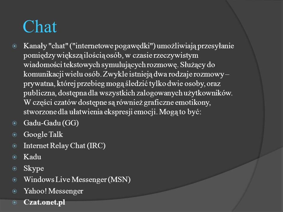 Chat  Kanały chat ( internetowe pogawędki ) umożliwiają przesyłanie pomiędzy większą ilością osób, w czasie rzeczywistym wiadomości tekstowych symulujących rozmowę.