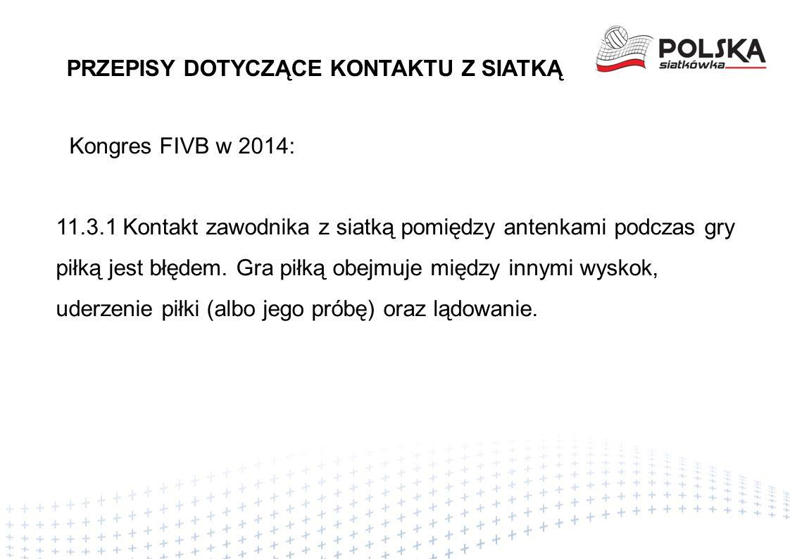 Kongres FIVB w 2014: 11.3.1 Kontakt zawodnika z siatką pomiędzy antenkami podczas gry piłką jest błędem.