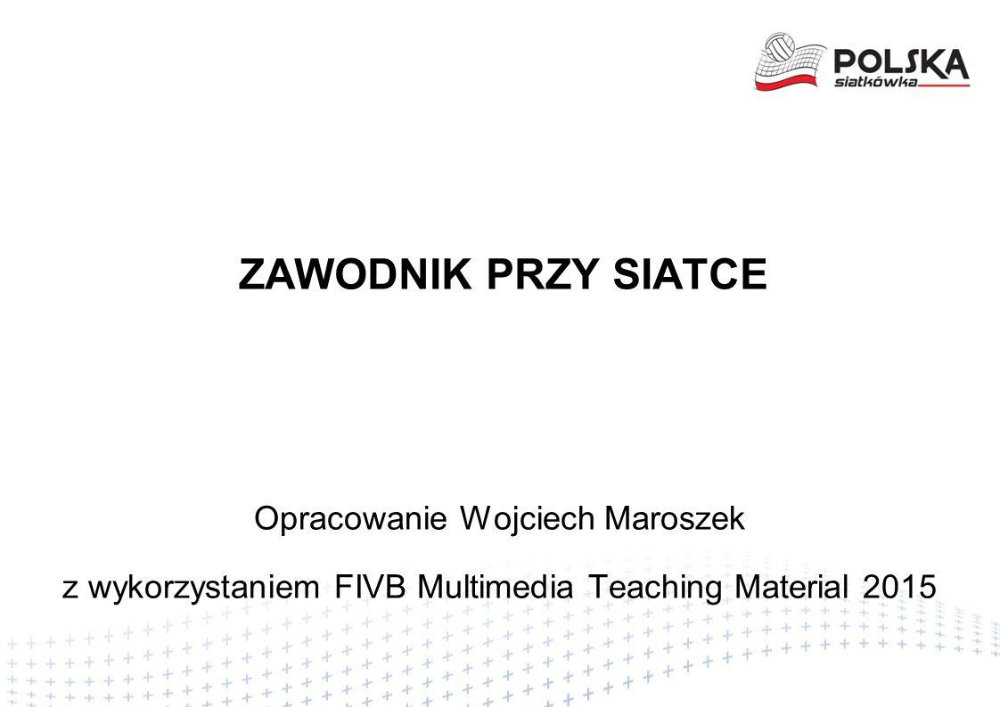 ZAWODNIK PRZY SIATCE Opracowanie Wojciech Maroszek z wykorzystaniem FIVB Multimedia Teaching Material 2015