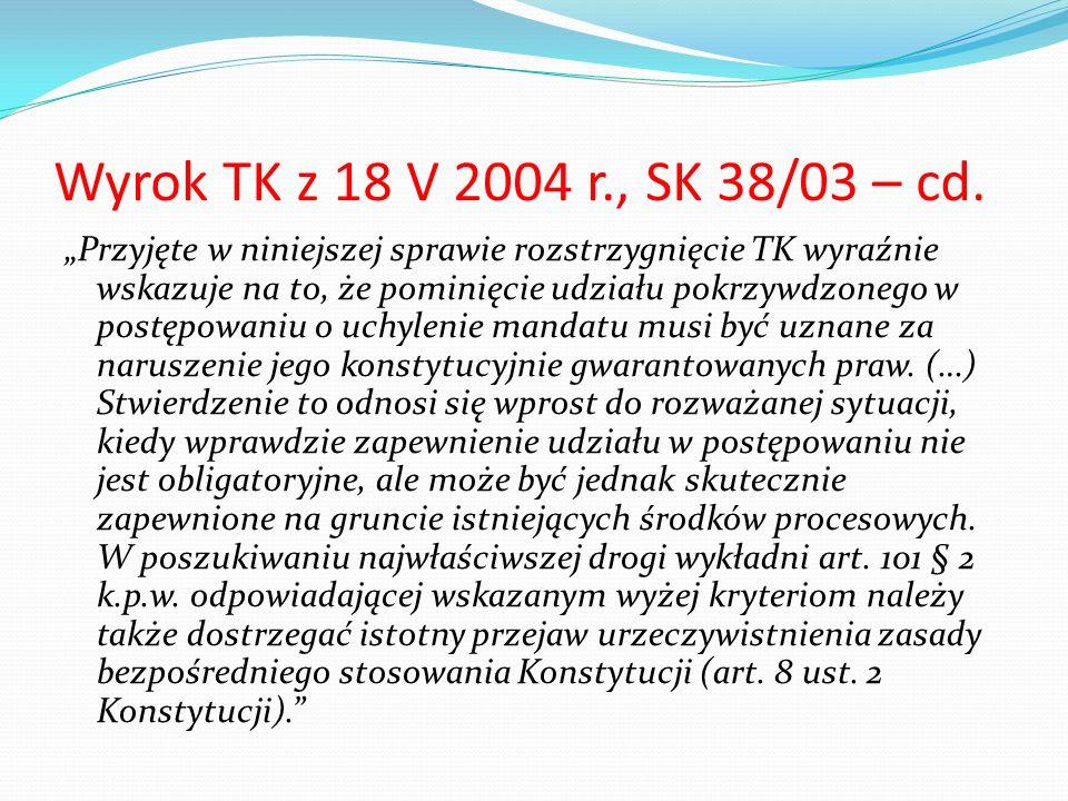 """Wyrok TK z 18 V 2004 r., SK 38/03 – cd. """"Przyjęte w niniejszej sprawie rozstrzygnięcie TK wyraźnie wskazuje na to, że pominięcie udziału pokrzywdzoneg"""