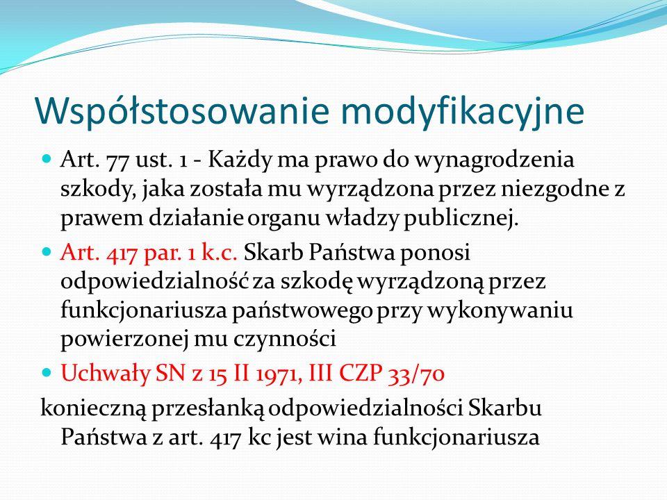 Współstosowanie modyfikacyjne Art. 77 ust. 1 - Każdy ma prawo do wynagrodzenia szkody, jaka została mu wyrządzona przez niezgodne z prawem działanie o
