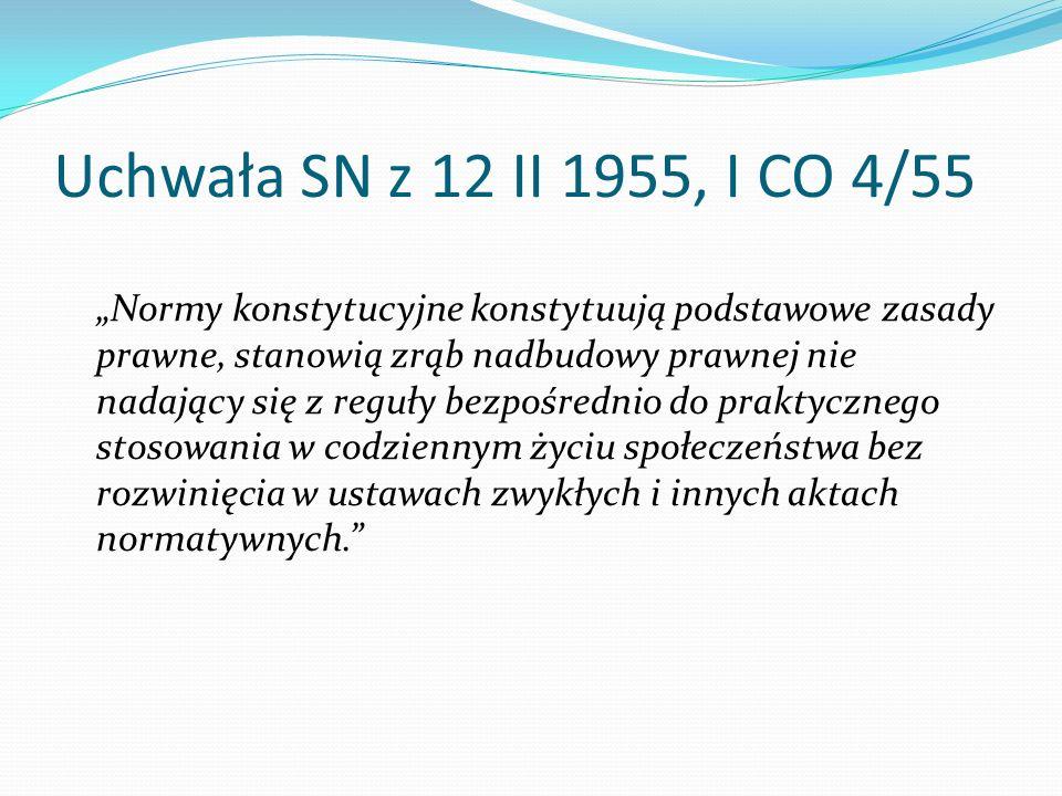 """Uchwała SN z 12 II 1955, I CO 4/55 """"Normy konstytucyjne konstytuują podstawowe zasady prawne, stanowią zrąb nadbudowy prawnej nie nadający się z reguł"""