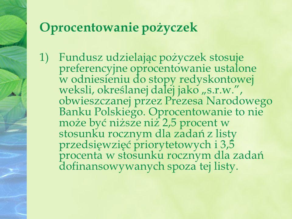 """Oprocentowanie pożyczek 1)Fundusz udzielając pożyczek stosuje preferencyjne oprocentowanie ustalone w odniesieniu do stopy redyskontowej weksli, określanej dalej jako """"s.r.w. , obwieszczanej przez Prezesa Narodowego Banku Polskiego."""