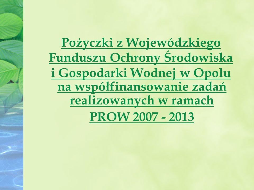 Pożyczki z Wojewódzkiego Funduszu Ochrony Środowiska i Gospodarki Wodnej w Opolu na współfinansowanie zadań realizowanych w ramach PROW 2007 - 2013