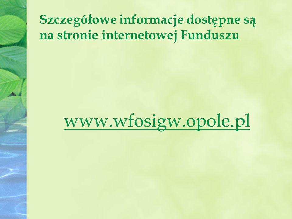 Szczegółowe informacje dostępne są na stronie internetowej Funduszu www.wfosigw.opole.pl