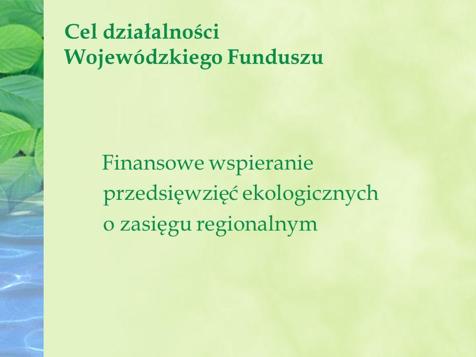 Cel działalności Wojewódzkiego Funduszu Finansowe wspieranie przedsięwzięć ekologicznych o zasięgu regionalnym