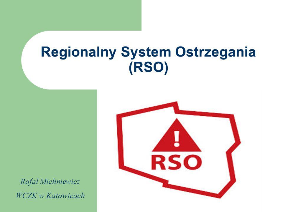 Regionalny System Ostrzegania (RSO) Rafał Michniewicz WCZK w Katowicach